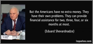 But the Americans have no extra money. They have their own problems ...