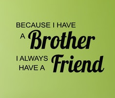 Because I have a brother