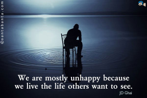 Unhappy Life Quotes We are mostly unhappy because