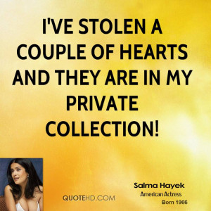 salma-hayek-salma-hayek-ive-stolen-a-couple-of-hearts-and-they-are-in ...