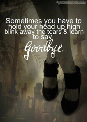 ... Have To Hold Your Head Up High Blink Away The Tears And Learn To Say