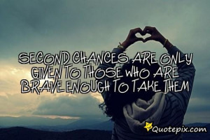 ... Who Are Brave Enough To Take Them - Second Chance Quotes, Love Quotes