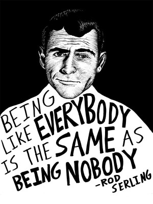 Being like everybody is the same as being nobody.