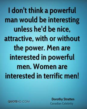 ... power. Men are interested in powerful men. Women are interested in