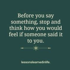 ... like it said to you or about you. People can be so mean for no reason