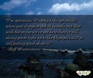 optimistic. It's easy to be optimistic