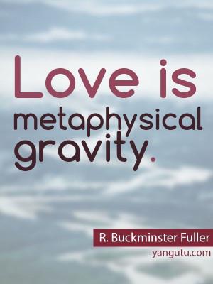 buckminster fuller quotes is metaphysical gravity r buckminster ...