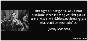 That night at Carnegie Hall was a great experience. When the thing was ...