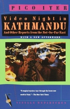in Kathmandu: And Other Reports from the Not-So-Far East by Pico Iyer ...