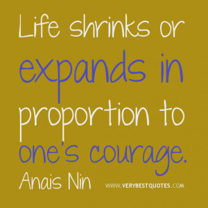 courage quotes, Life shrinks or expands in proportion to one's courage ...