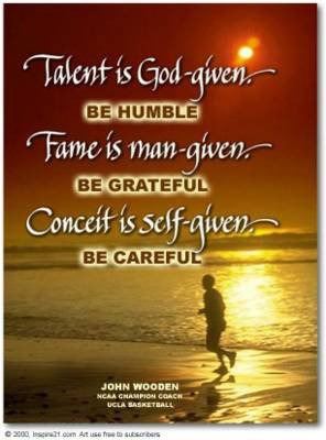 ... , Fame is man-given - Be grateful, Conceit is self-given - Be Careful