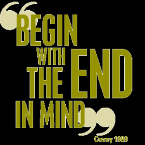 Beginning with the end in mind