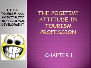 Topic 1 the positive attitude in tourism and hospitality profession