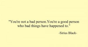 "... You're a Good Person Who Bad Things Have Happened To"" ~ Life Quote"