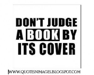 Don't Judge A Book By Its Cover - Book Quote