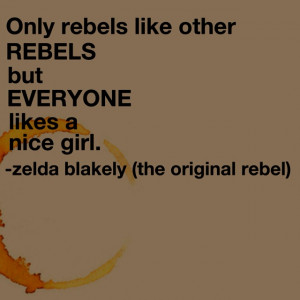 ... everyone likes a nice girl zelda blakely the original rebel # quotes