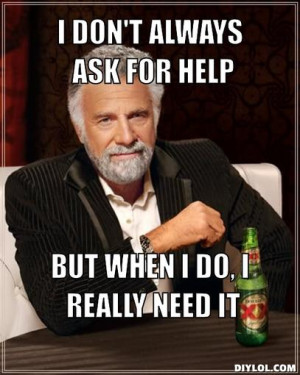meme-meme-generator-i-don-t-always-ask-for-help-but-when-i-do-i-really ...
