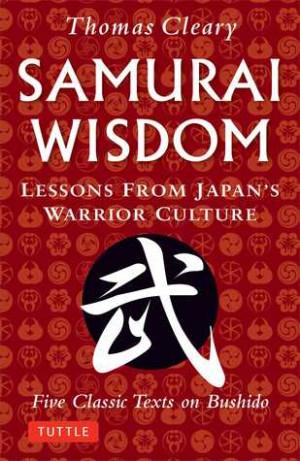 Samurai Wisdom: Lessons from Japan's Warrior Culture (Five Classic ...
