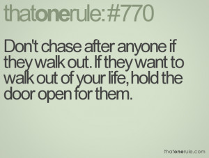 Don't chase after anyone if they walk out. If they want to walk out of ...