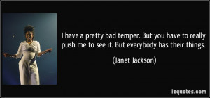 have a pretty bad temper. But you have to really push me to see it ...