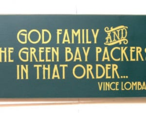 God Family and the Green Bay Packers in that order Vince Lombardi wood ...