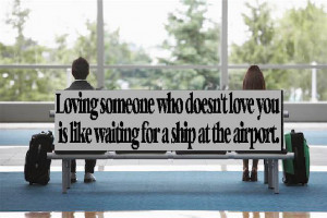... +doesn%27t+love+you%2C+is+like+waiting+for+a+ship+at+the+airport..jpg