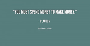 Make Money to Spend Money Quote