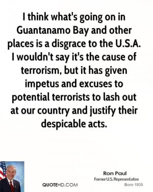 think what's going on in Guantanamo Bay and other places is a ...