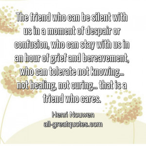 ... friend who can be silent with us in a moment of despair | Friendship