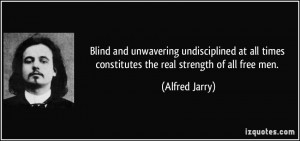Blind and unwavering undisciplined at all times constitutes the real ...