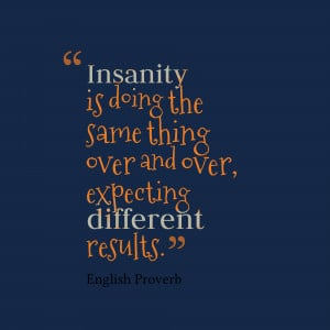 Insanity-is-doing-the-same__quotes-by-English-Proverb-97.png