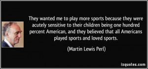 They wanted me to play more sports because they were acutely sensitive ...