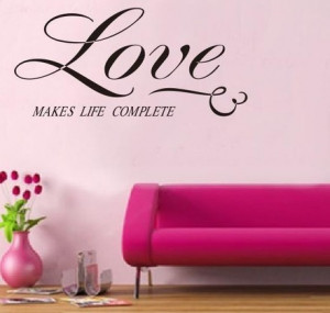 Love-Makes-Life-Complete-Removable-Vinyl-Wall-Quote-Sticker-Decal-Art ...