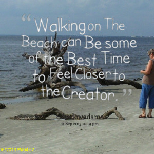 Quotes Picture: walking on the beach can be some of the best time to ...