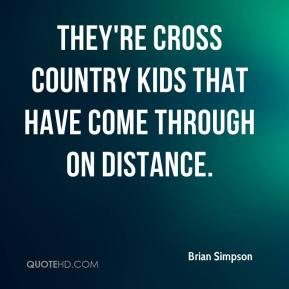 Brian Simpson - They're cross country kids that have come through on ...