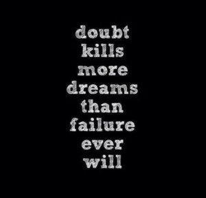 Doubt kills more dreams than failure ever will best positive quotes