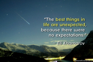 The best things in life are unexpected, because there were no ...