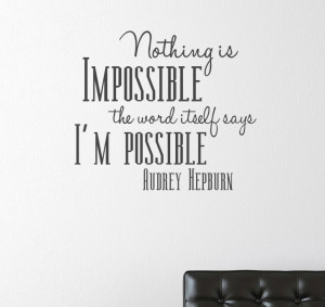 hepburn quotes | Audrey Hepburn Quote Nothing is Impossible Vinyl Wall ...