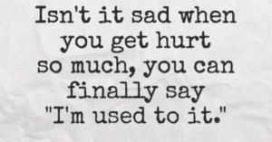 ... get hurt so much, you can finally say 'I'm used to it.' #quotes