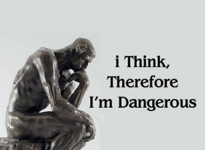 think..., ...Therefore I am dangerous