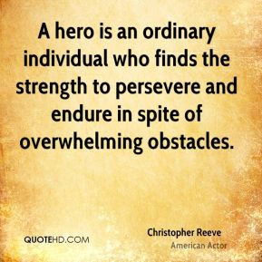 Christopher Reeve - A hero is an ordinary individual who finds the ...