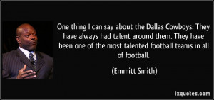 One thing I can say about the Dallas Cowboys: They have always had ...