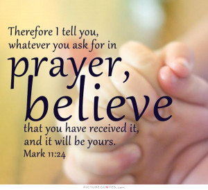 Therefore I tell you, whatever you ask for in prayer, believe that you ...