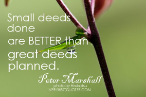 Action quotes - Small deeds done are better than great deeds planned.