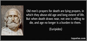 Old men's prayers for death are lying prayers, in which they abuse old ...