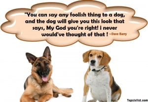 you-can-say-any-foolish-thing-to-a-dog-and-the-dog-will-give-you-this ...