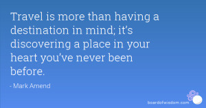 Travel is more than having a destination in mind; it's discovering a ...