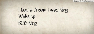 had a dream I was king,Woke up,Still Profile Facebook Covers