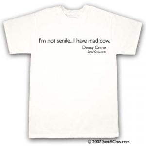 Denny Crane I'm not senile...I have mad cow T-Shirt