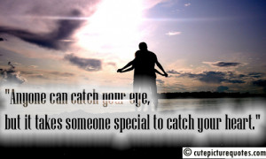 ... can catch your eye, but it takes someone special to catch your heart